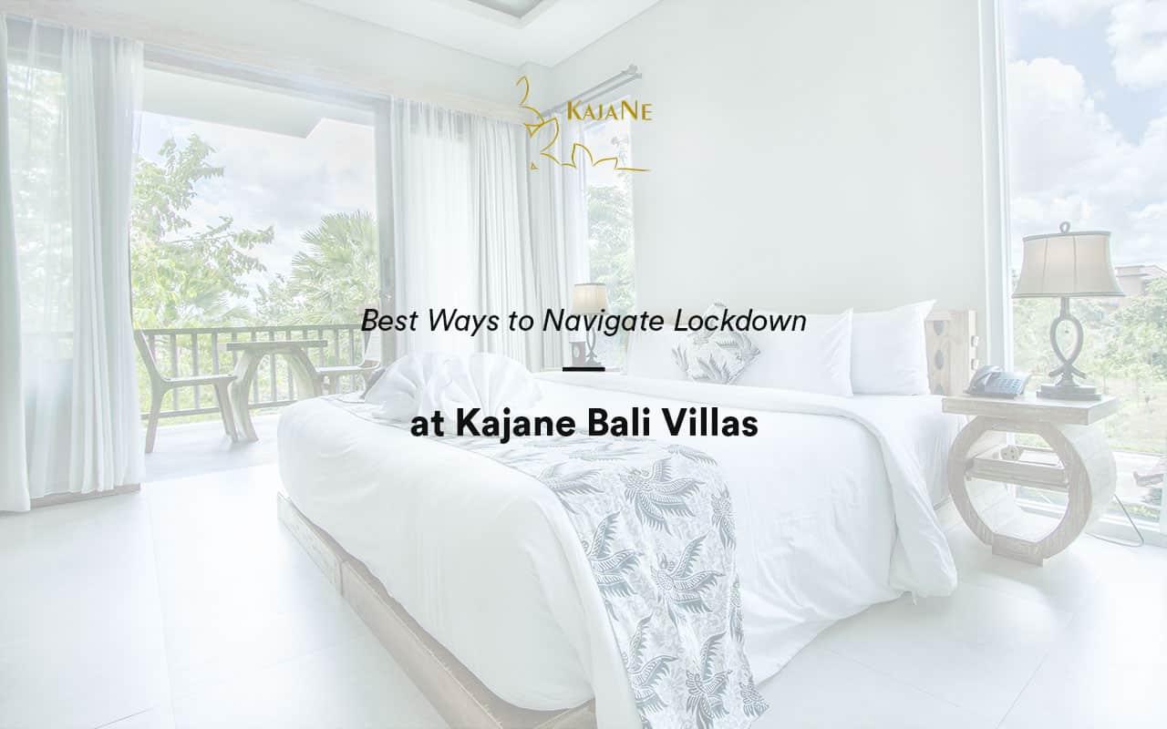 Navigate lockdown Stress at KajaNe Bali Villas - the best service for private villa in ubud and Bali family villas