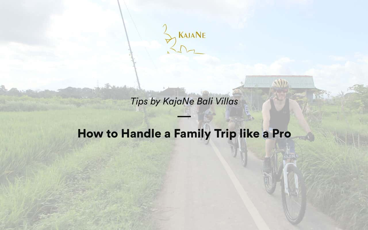 Handling a family trip in our Bali family villas - Featuring our stunning Ubud Family Villa at KajaNe Bali Villas