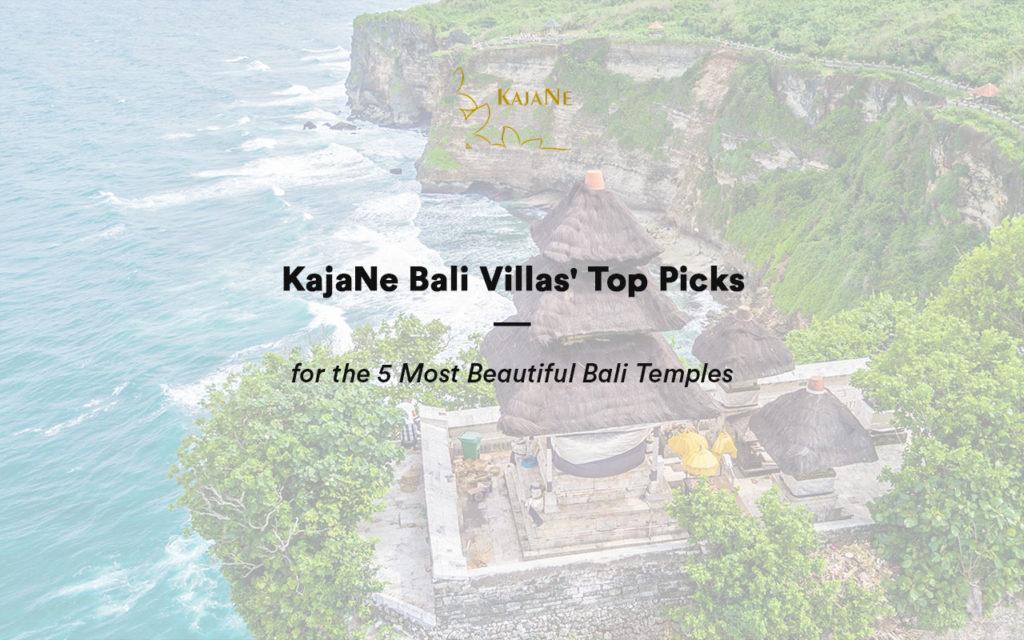 KajaNe Bali Villas' Top Picks for the 5 most beautiful Bali temples