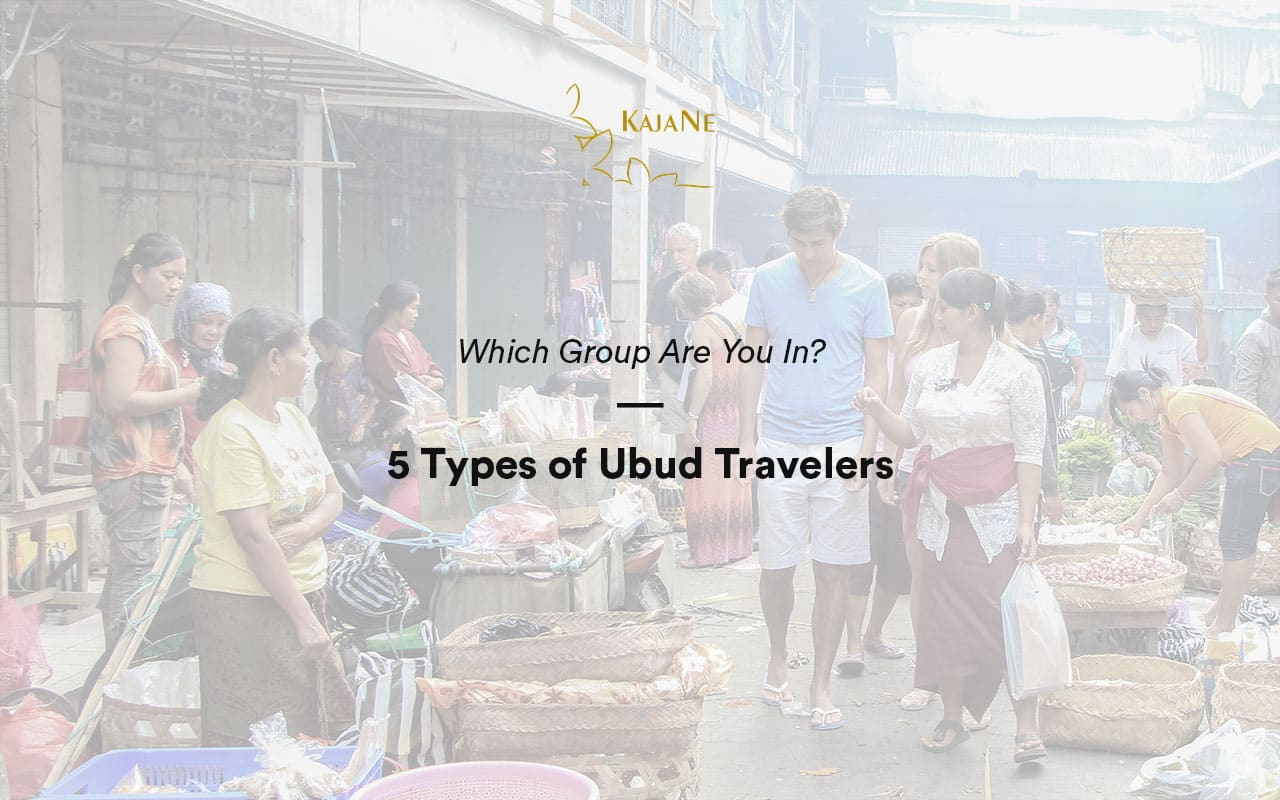 5 types of Ubud travelers by KajaNe Bali Villas - the best service for private villa in Ubud and Bali family villas