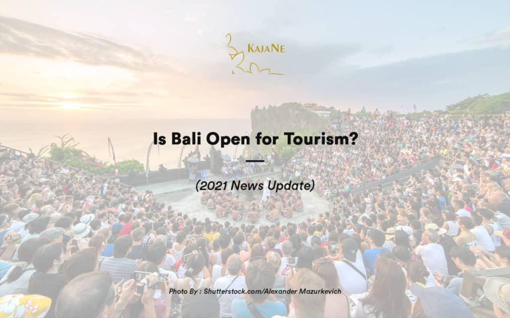 Is Bali open for tourism? by kajane bali villas